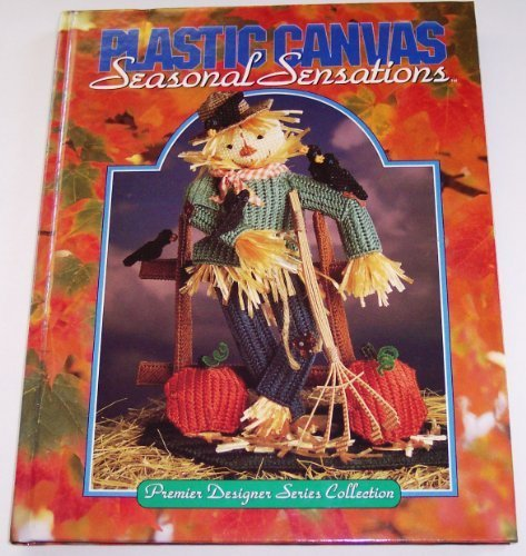 Plastic Canvas Seasonal Sensations (Premier Designer Series Collection) (Craft Canvas Free Patterns Plastic)