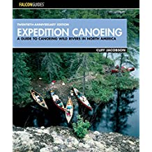 Expedition Canoeing, 20th Anniversary Edition: A Guide to Canoeing Wild Rivers in North America
