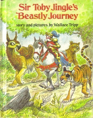 Sir Toby Jingle's beastly journey ; story and pictures by Tripp, Wallace published by Coward, McCann & Geoghegan Hardcover