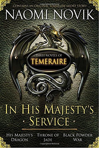In His Majesty's Service: Three Novels of Temeraire (His Majesty's Service, Throne of Jade, and Black Powder War) by Del Rey