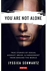 You Are Not Alone: True Stories of Sexual Assault, Abuse, & Harassment From Around the World Kindle Edition