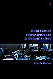 Data Center Infrastructure & Organization