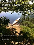 skin on frame kayak building - The Diary of a Kayak Builder Or How I made my East Greenland Kayak (The Kayak Diaries Book 1)