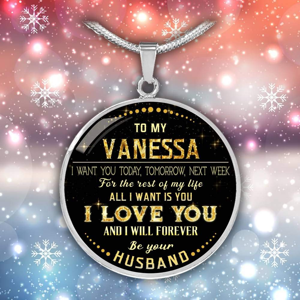 Valentines Gifts for Her Funny Necklace to My Vanessa I Want You Today Tomorrow Next Week for The Rest of Life All I Want is You I Love You and I Will Forever Be Your Husband