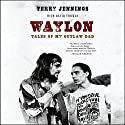 Waylon: Tales of My Outlaw Dad Audiobook by Terry Jennings, David Thomas - contributor Narrated by Christopher Ryan Grant