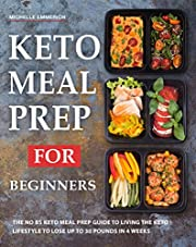 Keto Meal Prep For Beginners: The NO BS Keto Meal Prep Guide to Living The Keto Lifestyle to Lose Up to 30 Pounds In 4 Weeks