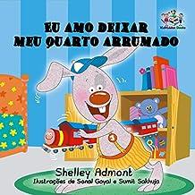 Eu amo deixar meu quarto arrumado  (portuguese kids books, portuguese childrens picture books, livros infantis) (Portuguese Bedtime Collection) (Portuguese Edition)