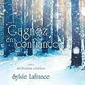 Gagnez en confiance : Méditations créatives   Livre audio Auteur(s) : Sylvie Lafrance Narrateur(s) : Caroline Boyer