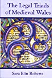 The Legal Triads of Medieval Wales, Roberts, Sara Elin , 0708321070