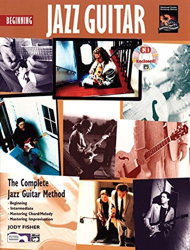 Beginning Jazz Guitar: The Complete Jazz Guitar Method- Beginning, Intermediate, Mastering Chord / Melody, Mastering Imp