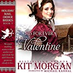 His Forever Valentine : Holiday Mail Order Brides, Book 3 | Kit Morgan