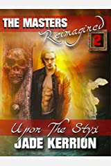 Upon The Styx: The Masters Reimagined Volume 2 Kindle Edition