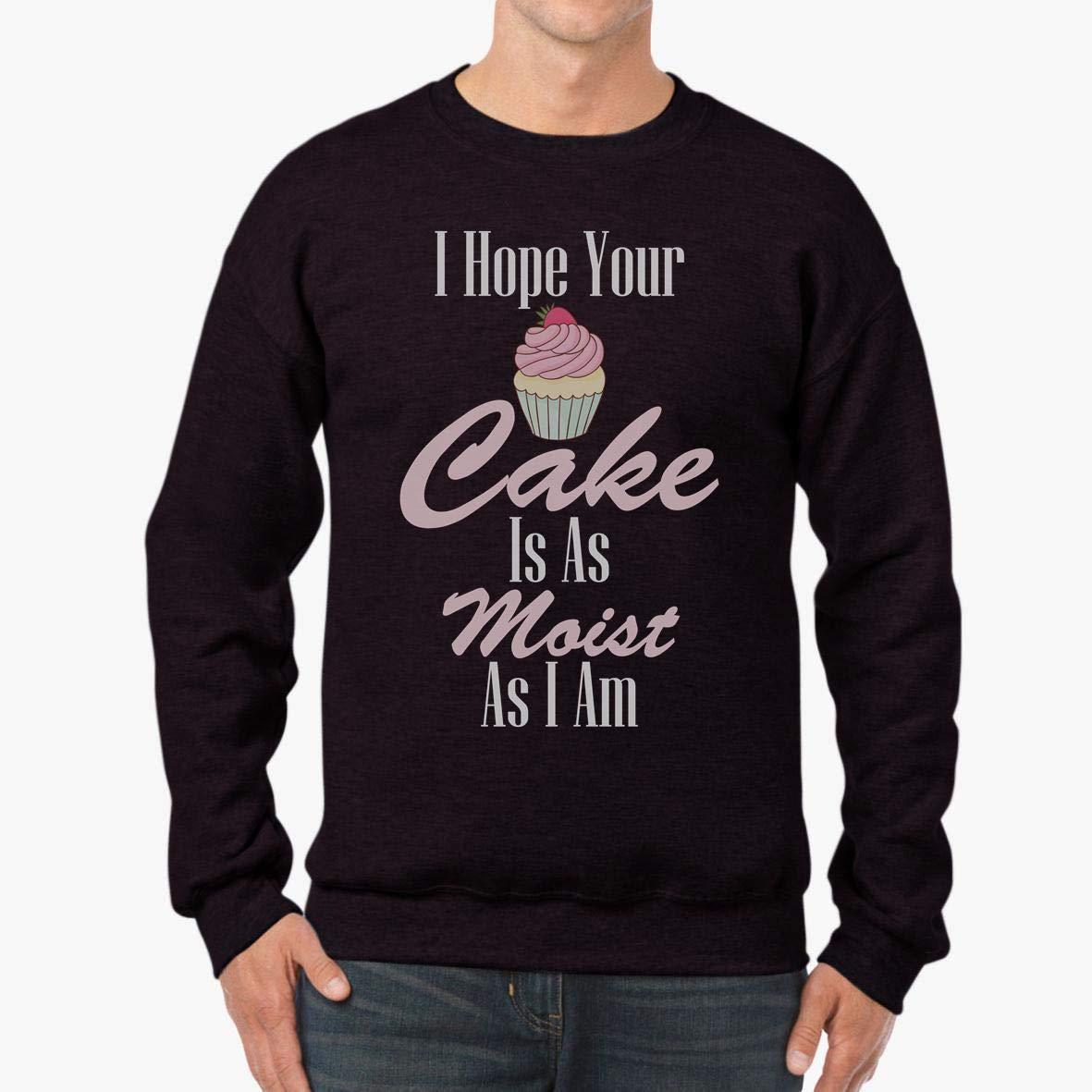 I Hope Your Cake is As Moist As I Am Funny Unisex Sweatshirt tee