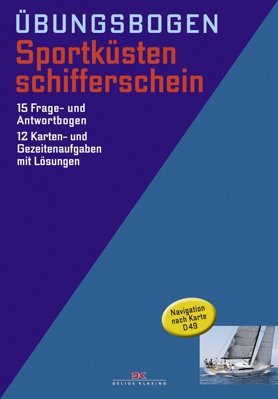 Sportküstenschifferschein: 15 Fragebogen mit Antworten - 12 Karten- und Gezeitenaufgaben (gültig ab 1.10.2013)