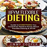 IIFYM Flexibe Dieting: Guide to Everything You Could Ever Need to Know About Flexible Dieting & IIFYM | Jimmy Cooper