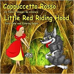 Cappuccetto Rosso La Fiaba E Disegni Da Colorare Little Red Riding
