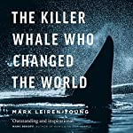 The Killer Whale Who Changed the World | Mark Leiren-Young