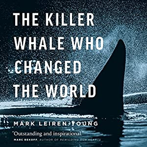 The Killer Whale Who Changed the World Audiobook