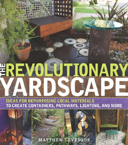 The Revolutionary Yardscape: Ideas for Repurposing Local Materials