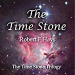 The Time Stone: The Time Stone Trilogy (Volume 1) | Robert F Hays