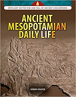 Ancient Mesopotamian Daily Life: 0 (Spotlight on the Rise and Fall of Ancient Civilizations)