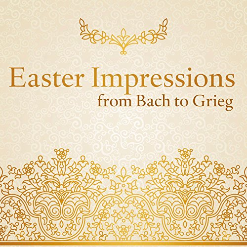 (Easter Impressions from Bach to Grieg (Choral and Orchestral Works for the Passiontide and Eastertide))