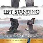 Left Standing: The Miraculous Story of How Mason Wells's Faith Survived the Boston, Paris, and Brussels Terror Attacks | Billy Hallowell,Tyler Beddoes,Mason Wells