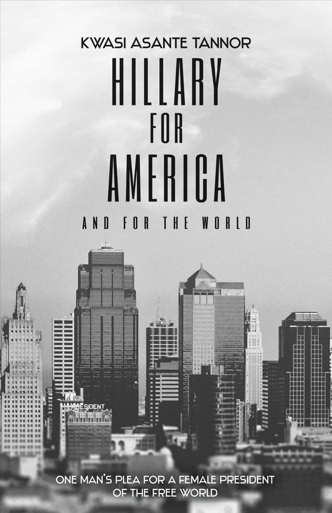 Hillary for America and for the World: One Man's Plea for a Female President of the Free World PDF ePub ebook