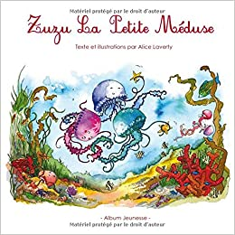 8b61c344c2727 Zuzu La Petite Méduse (French Edition): Alice Laverty: 9781717882837:  Amazon.com: Books