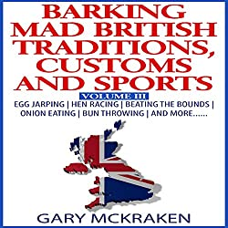 Barking Mad British Traditions, Customs and Sports, Volume III