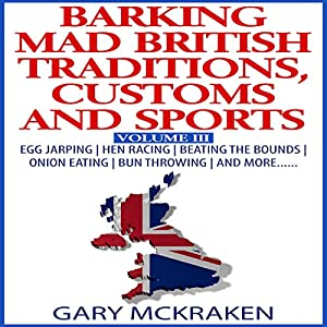 Barking Mad British Traditions, Customs and Sports, Volume III Audiobook