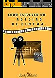 Como escrever um roteiro de cinema: Guia prático