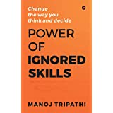 Power of Ignored Skills : Change the way you think and decide