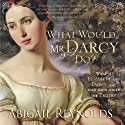 What Would Mr. Darcy Do?: A Pride & Prejudice Variation Audiobook by Abigail Reynolds Narrated by Pearl Hewitt