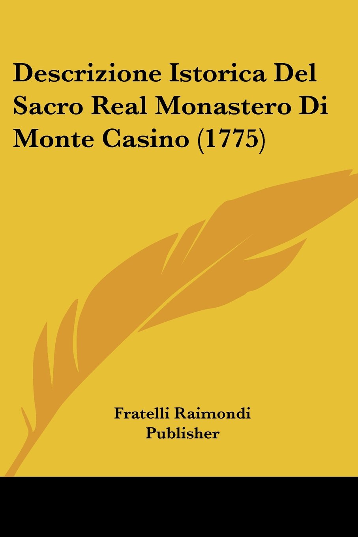 Download Descrizione Istorica Del Sacro Real Monastero Di Monte Casino (1775) (Italian Edition) ebook