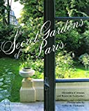 The Secret Gardens of Paris, Alexandra D'Arnoux, Bruno de Laubadere, 0500283540