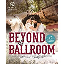 Beyond the Ballroom: 6 Historical Romances