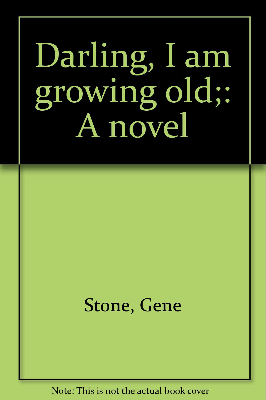 Darling, I Am Growing Old;: A Novel: Gene Stone: 9780395184899: Amazon:  Books