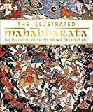 img - for The Illustrated Mahabharata: The Definitive Guide to India s Greatest Epic book / textbook / text book