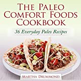 The Paleo Comfort Foods Cookbook: 36 Everyday Paleo Recipes (Paleo Series) (English Edition)