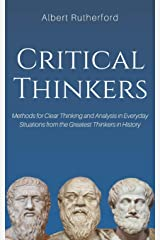 Critical Thinkers: Methods for Clear Thinking and Analysis in Everyday Situations from the Greatest Thinkers in History Paperback