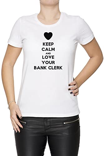 Keep Calm And Love Your Bank Clerk Mujer Camiseta Cuello Redondo Blanco Manga Corta Todos Los Tamaño...
