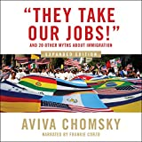 ''They Take Our Jobs!'': and 20 Other Myths about Immigration, Expanded Edition