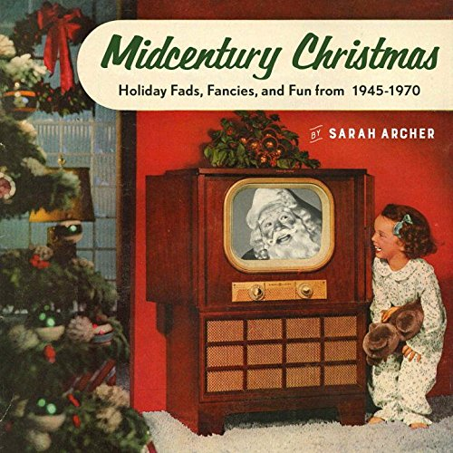 Book Cover: Midcentury Christmas: Holiday Fads, Fancies, and Fun from 1945 to 1970
