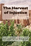 The Harvest of Injustice, Alistair Simpson, 1470124572