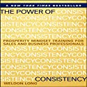 The Power of Consistency: Prosperity Mindset Training for Sales and Business Professionals Audiobook by Weldon Long Narrated by Weldon Long