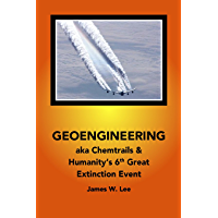 Geoengineering aka Chemtrails: Investigations into Humanities 6th Great Extinction Event