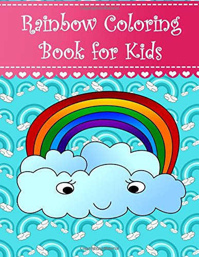 Rainbow Coloring Book for Kids: Big, simple and easy Rainbow coloring book for kids, girls and toddlers. Large pictures with cute rainbows, stars, ... wings. (Coloring Books for Kids) (Volume 7)