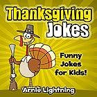 Thanksgiving Jokes: Funny Jokes for Kids! Hörbuch von Arnie Lightning Gesprochen von: Wes Super