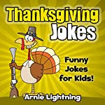 Thanksgiving Jokes: Funny Jokes for Kids! | Arnie Lightning